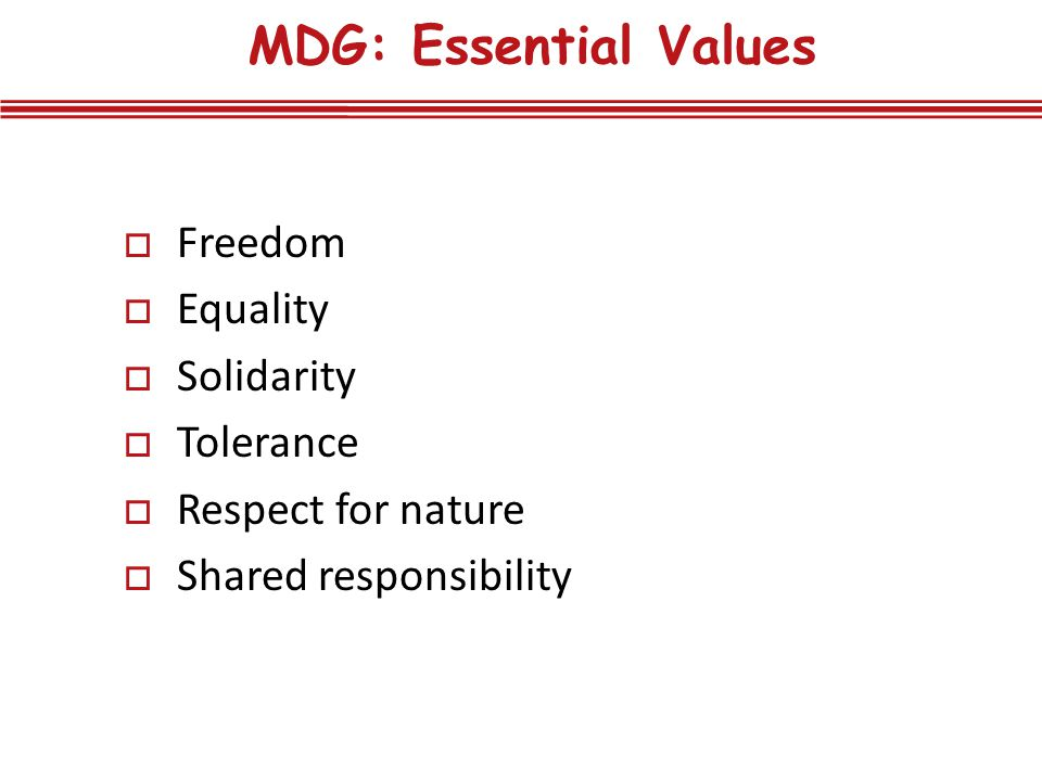MDG: Essential Values Freedom Equality Solidarity Tolerance