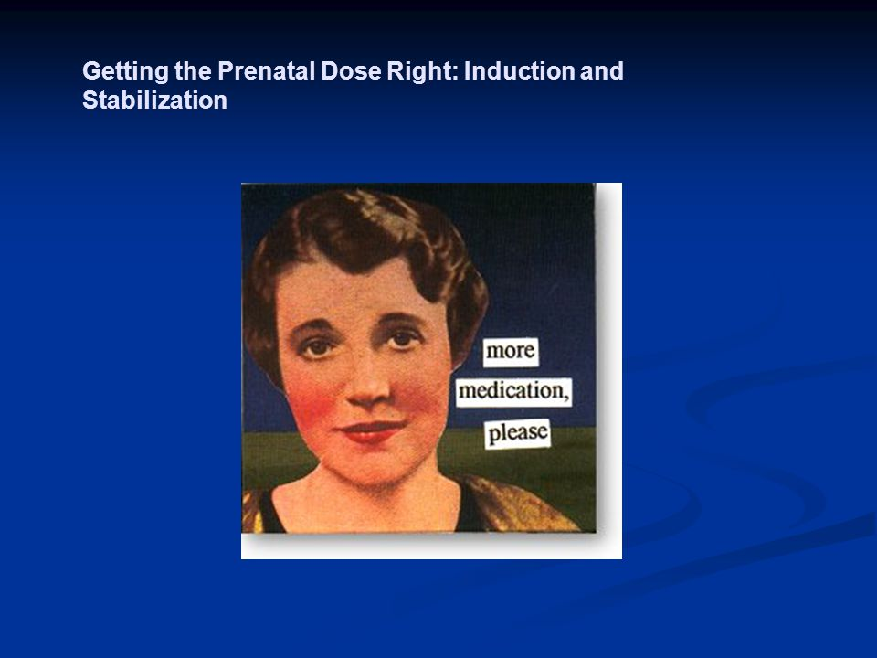 Getting the Prenatal Dose Right: Induction and Stabilization