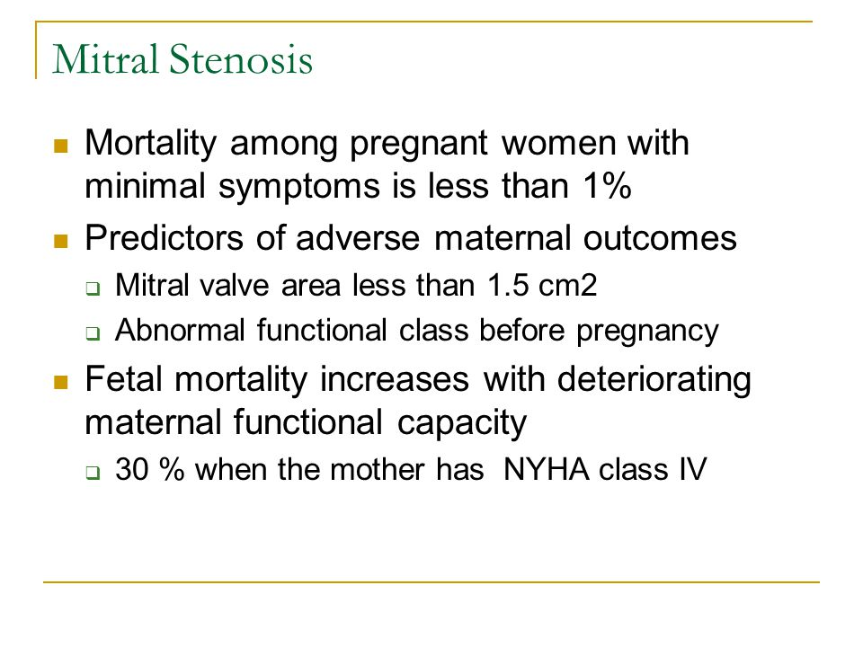 Mitral Stenosis Mortality among pregnant women with minimal symptoms is less than 1% Predictors of adverse maternal outcomes.