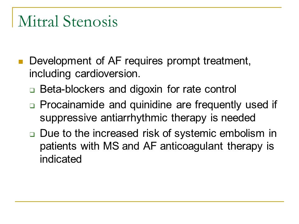 Mitral Stenosis Development of AF requires prompt treatment, including cardioversion. Beta-blockers and digoxin for rate control.