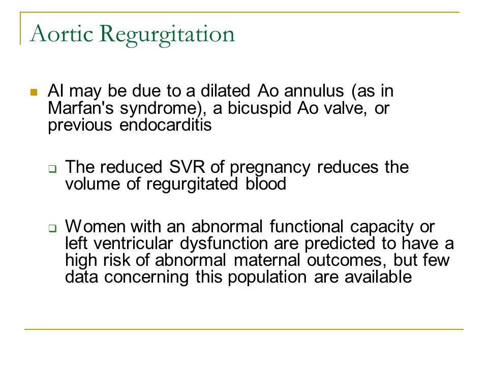 Aortic Regurgitation AI may be due to a dilated Ao annulus (as in Marfan s syndrome), a bicuspid Ao valve, or previous endocarditis.
