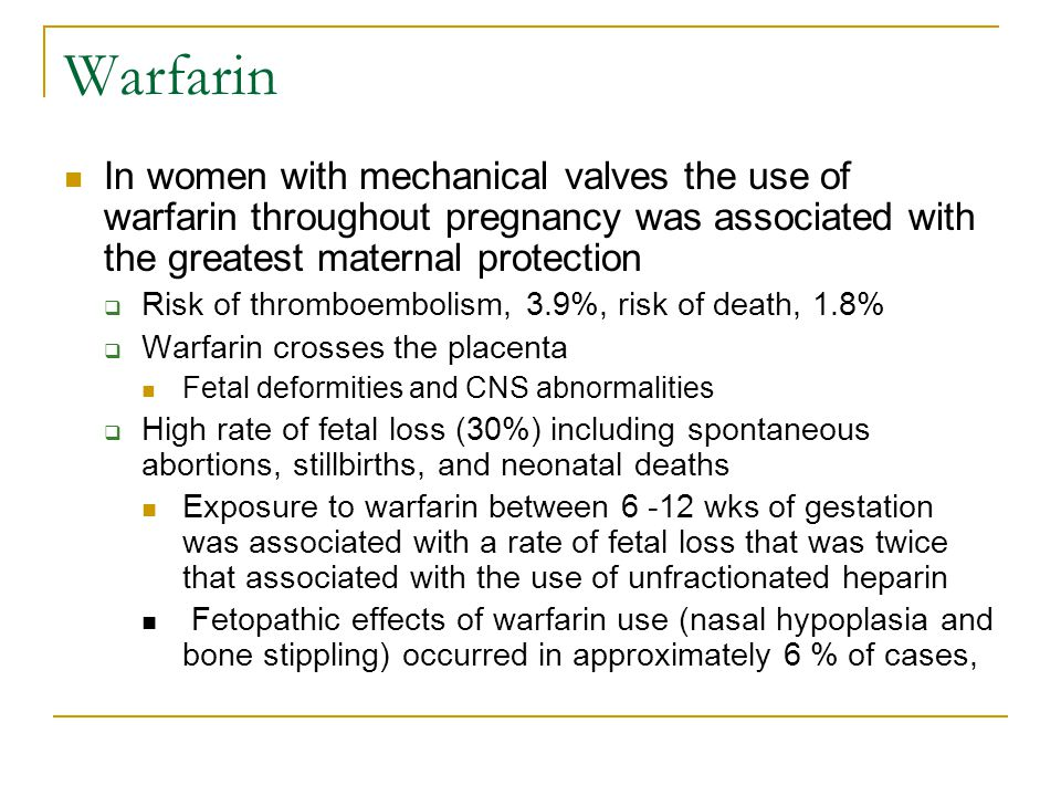 Warfarin In women with mechanical valves the use of warfarin throughout pregnancy was associated with the greatest maternal protection.
