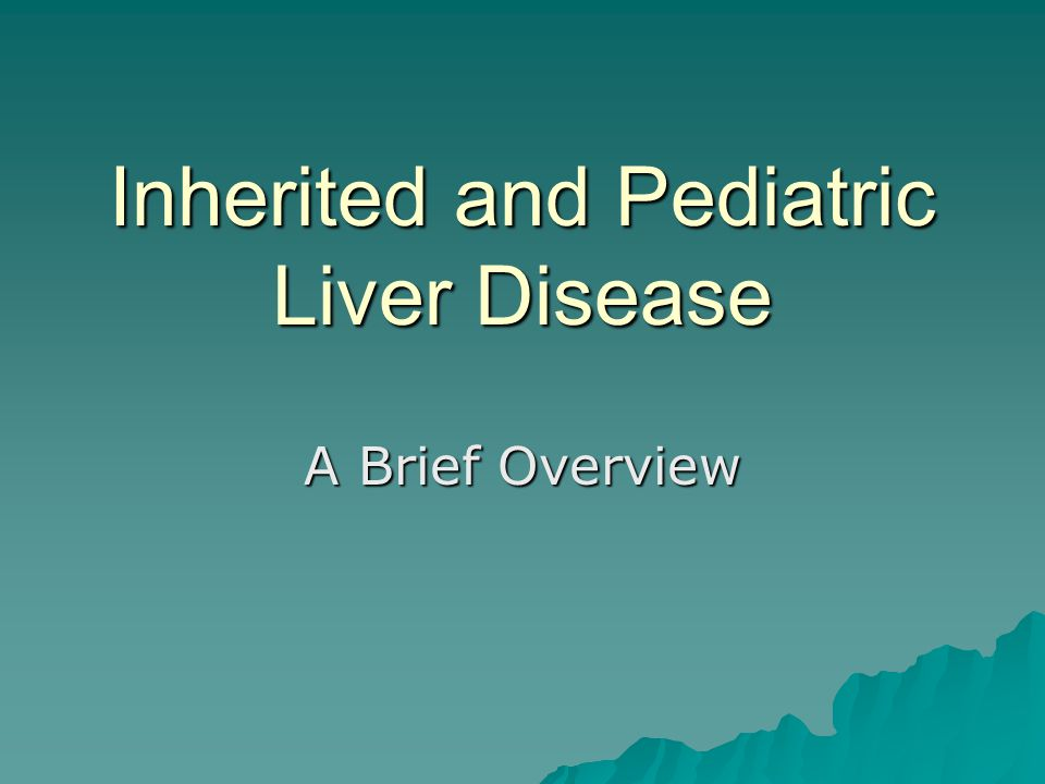 Inherited and Pediatric Liver Disease