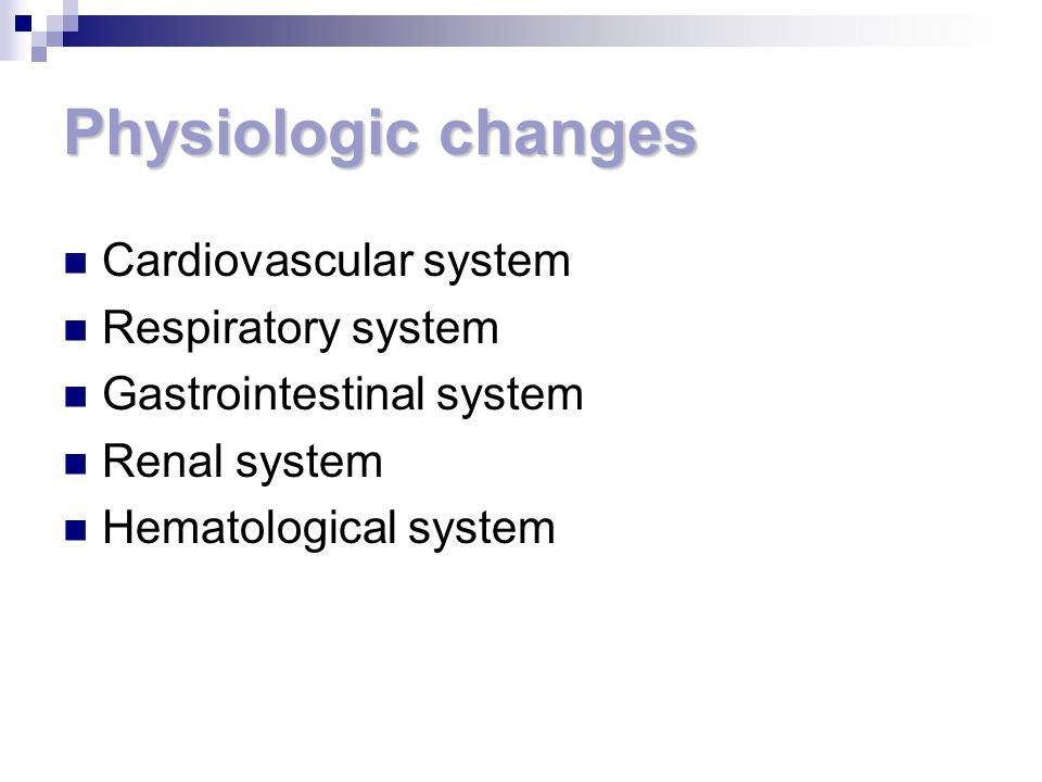 Physiologic changes Cardiovascular system Respiratory system