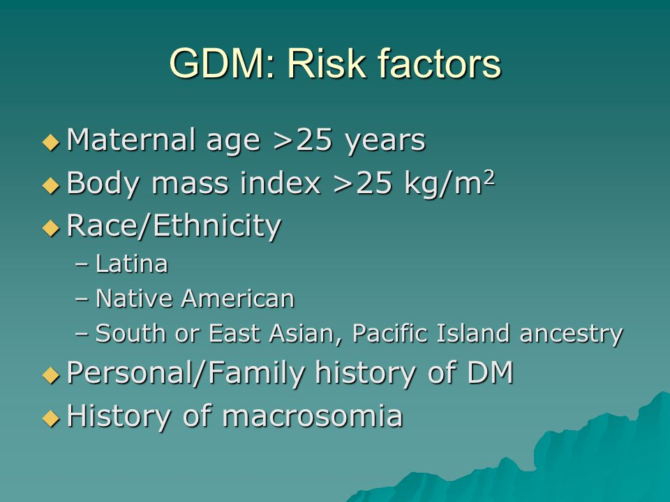 GDM: Risk factors Maternal age >25 years