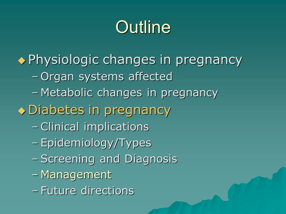Outline Physiologic changes in pregnancy Diabetes in pregnancy