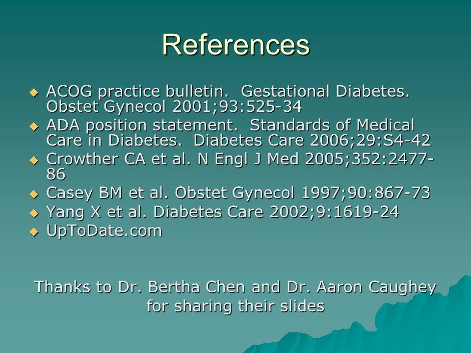 References ACOG practice bulletin. Gestational Diabetes. Obstet Gynecol 2001;93:525-34.