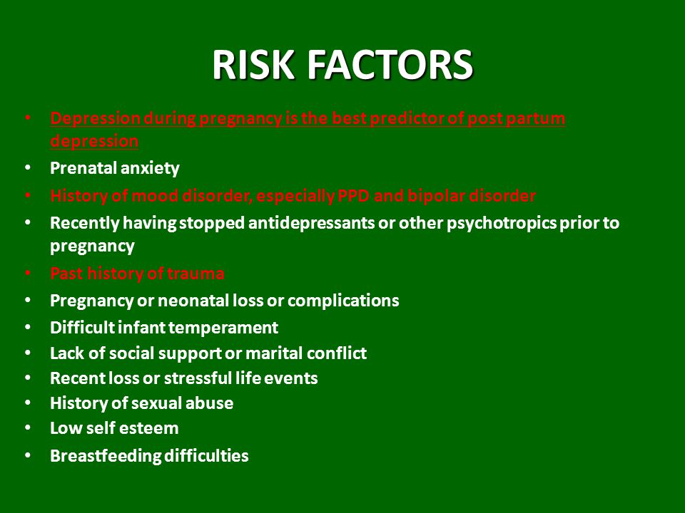 RISK FACTORS Depression during pregnancy is the best predictor of post partum depression. Prenatal anxiety.