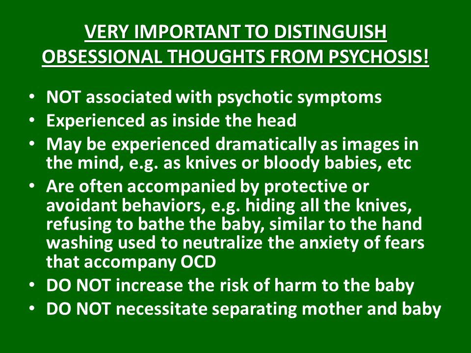 VERY IMPORTANT TO DISTINGUISH OBSESSIONAL THOUGHTS FROM PSYCHOSIS!