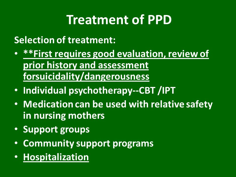 Treatment of PPD Selection of treatment: