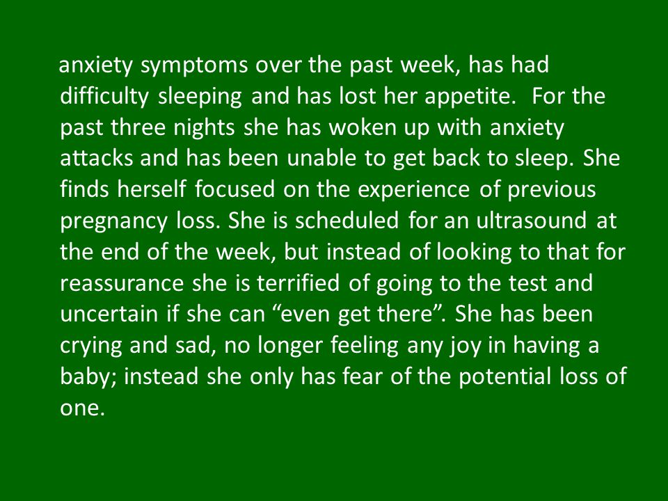 anxiety symptoms over the past week, has had difficulty sleeping and has lost her appetite.