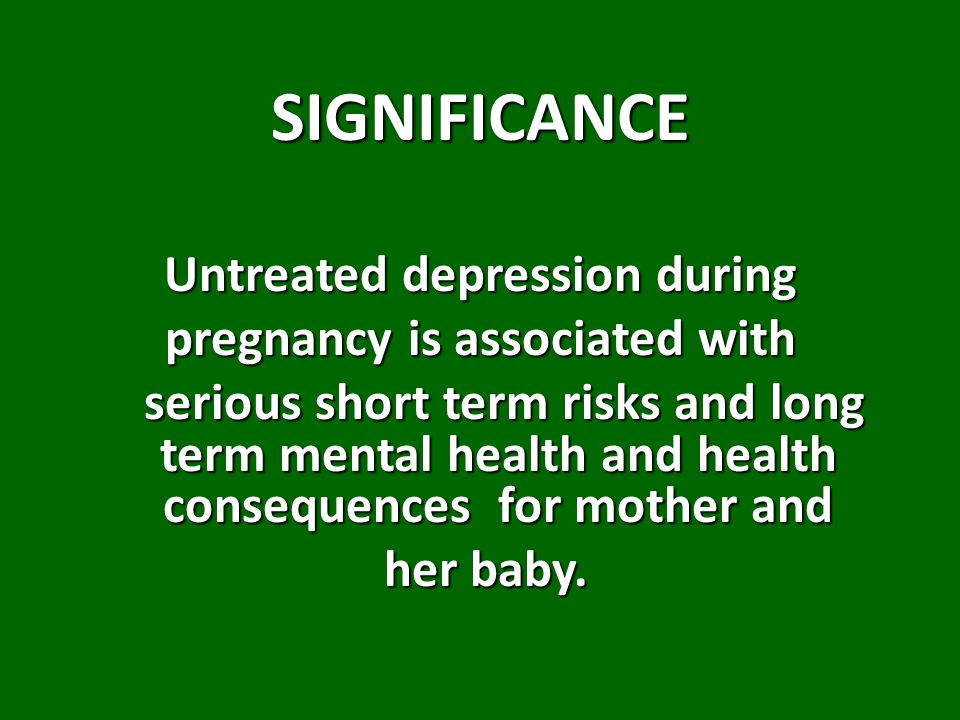 Untreated depression during pregnancy is associated with