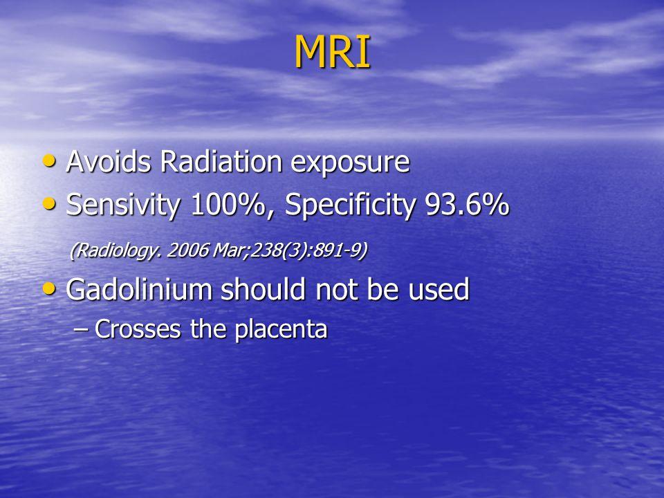 MRI Avoids Radiation exposure Sensivity 100%, Specificity 93.6%