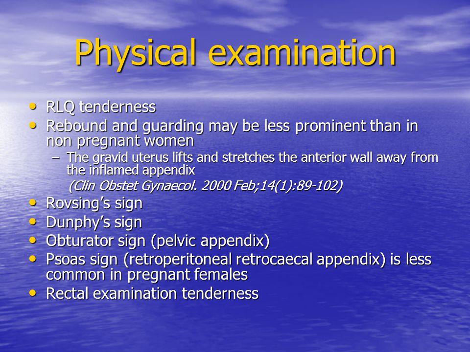 Physical examination RLQ tenderness