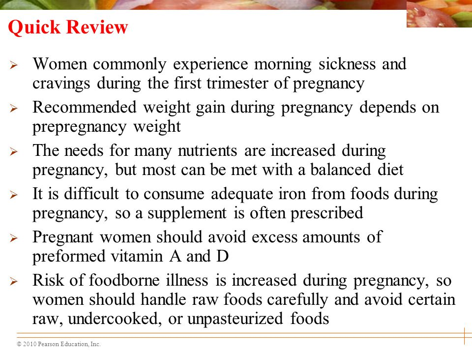 Quick Review Women commonly experience morning sickness and cravings during the first trimester of pregnancy.