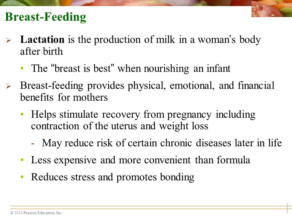 Breast-Feeding Lactation is the production of milk in a woman's body after birth. The breast is best when nourishing an infant.
