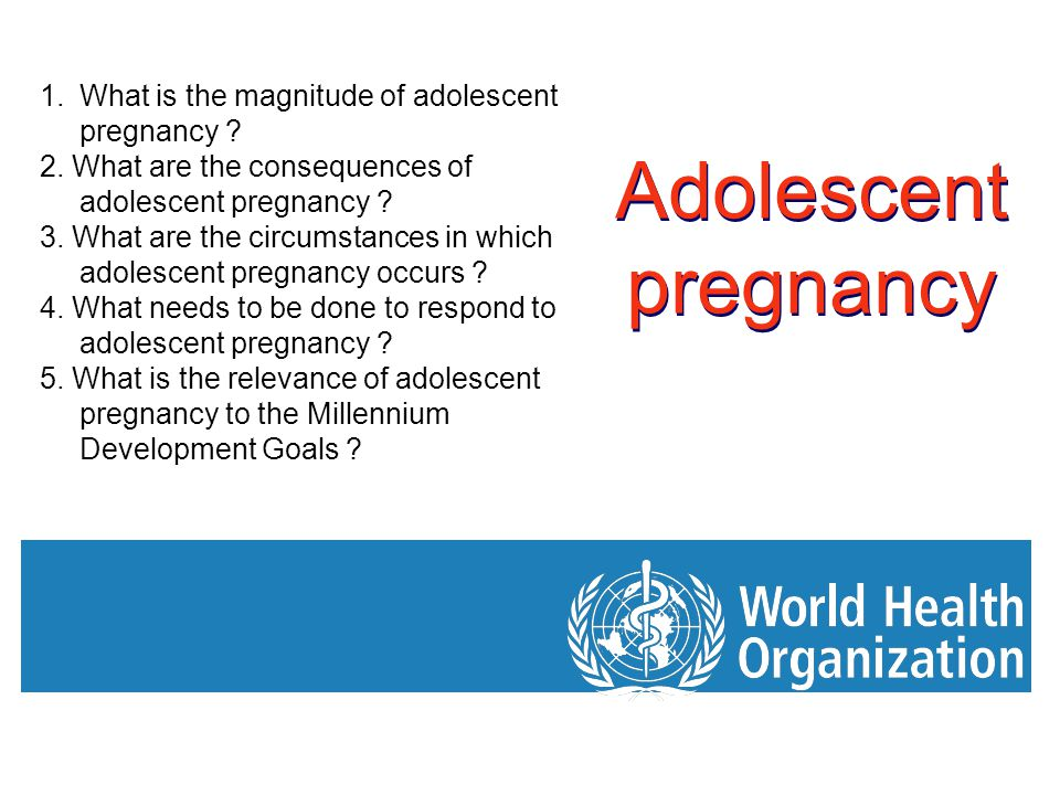 Adolescent pregnancy What is the magnitude of adolescent pregnancy