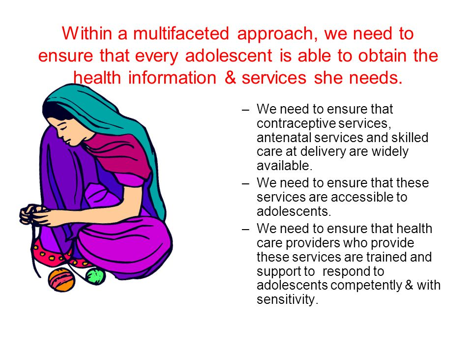 Within a multifaceted approach, we need to ensure that every adolescent is able to obtain the health information & services she needs.