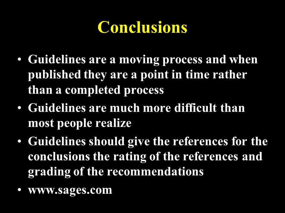 Conclusions Guidelines are a moving process and when published they are a point in time rather than a completed process.