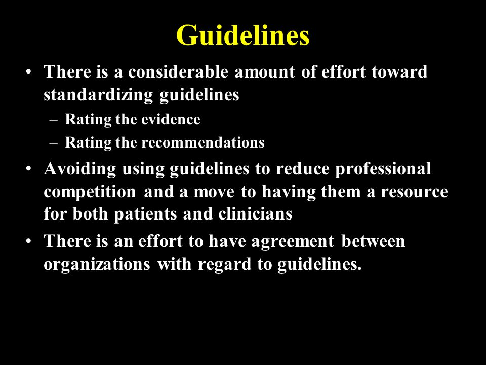 Guidelines There is a considerable amount of effort toward standardizing guidelines. Rating the evidence.