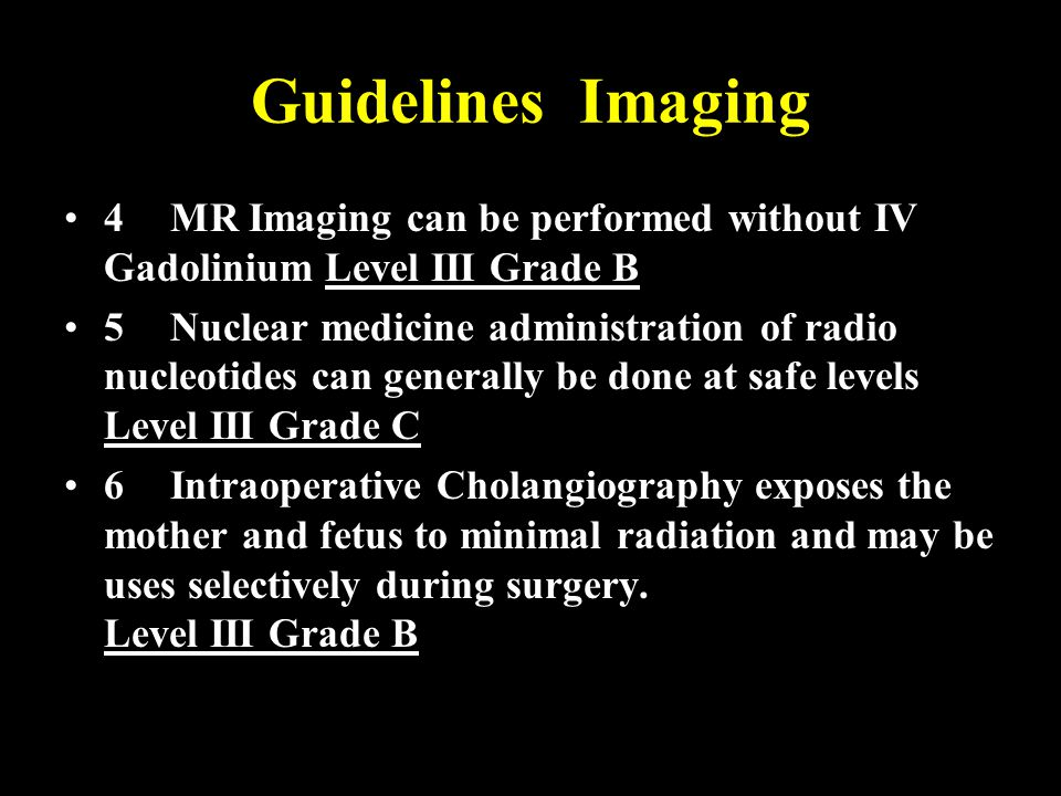 Guidelines Imaging 4 MR Imaging can be performed without IV Gadolinium Level III Grade B.