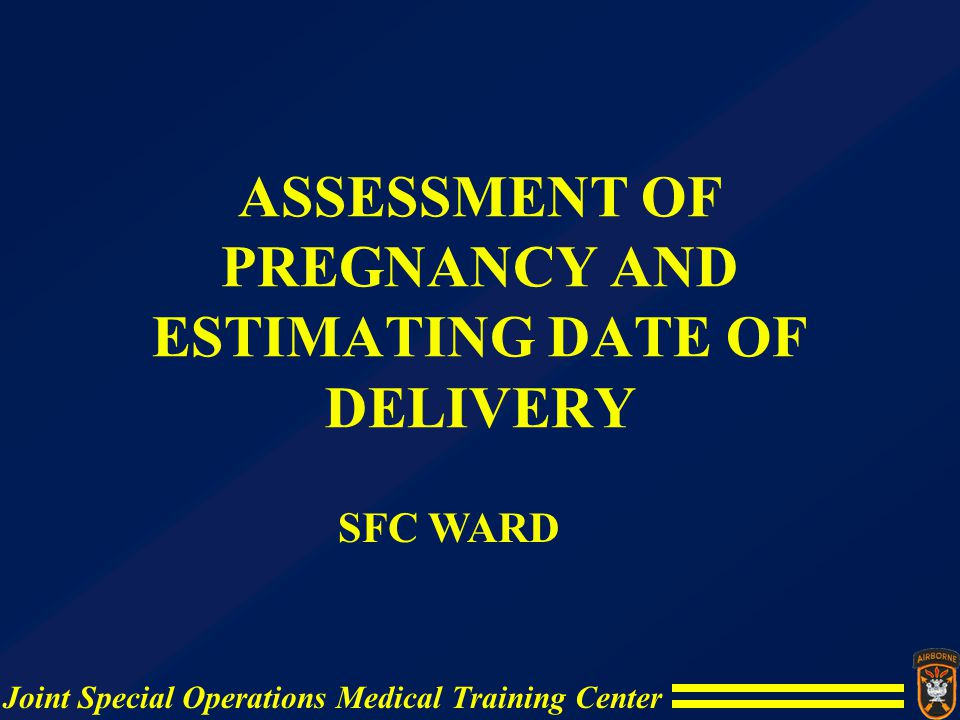 ASSESSMENT OF PREGNANCY AND ESTIMATING DATE OF DELIVERY