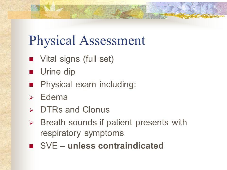 Physical Assessment Vital signs (full set) Urine dip