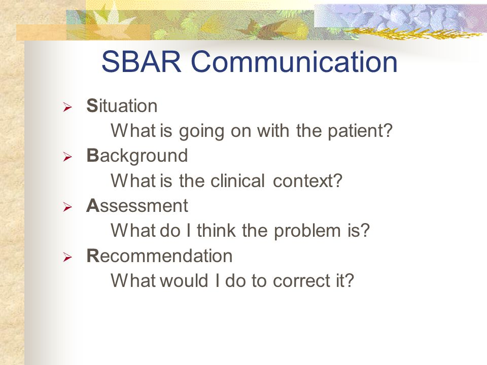 SBAR Communication Situation What is going on with the patient