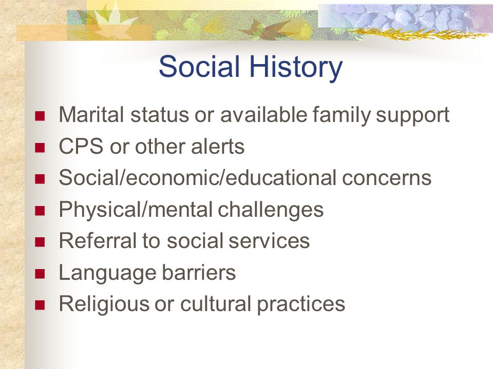 Social History Marital status or available family support