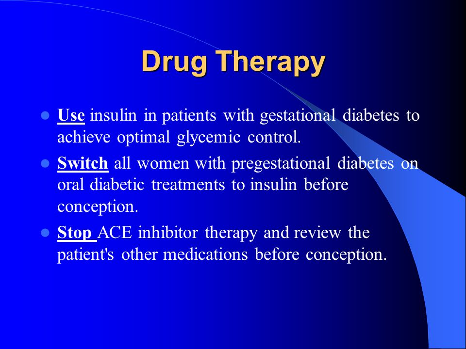 Drug Therapy Use insulin in patients with gestational diabetes to achieve optimal glycemic control.