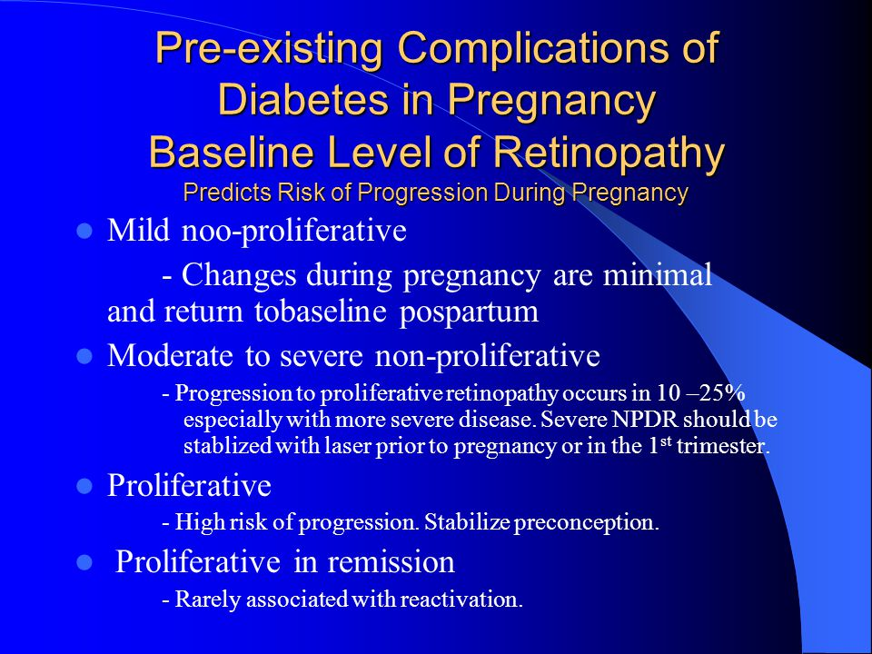 Pre-existing Complications of Diabetes in Pregnancy Baseline Level of Retinopathy Predicts Risk of Progression During Pregnancy