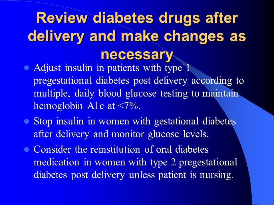 Review diabetes drugs after delivery and make changes as necessary