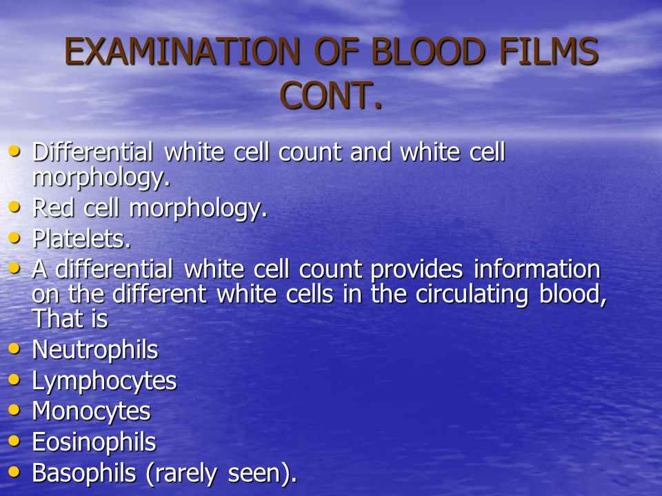 EXAMINATION OF BLOOD FILMS CONT.