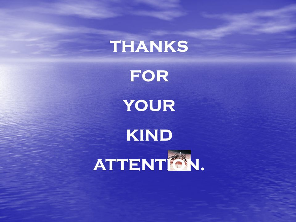 THANKS FOR YOUR KIND ATTENTION.