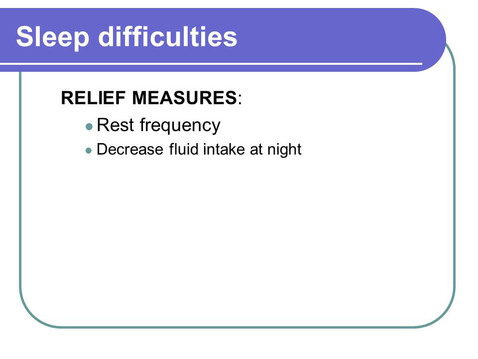 Sleep difficulties RELIEF MEASURES: Rest frequency