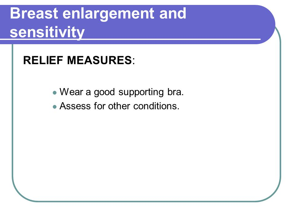 Breast enlargement and sensitivity