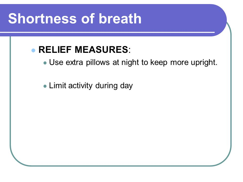 Shortness of breath RELIEF MEASURES: