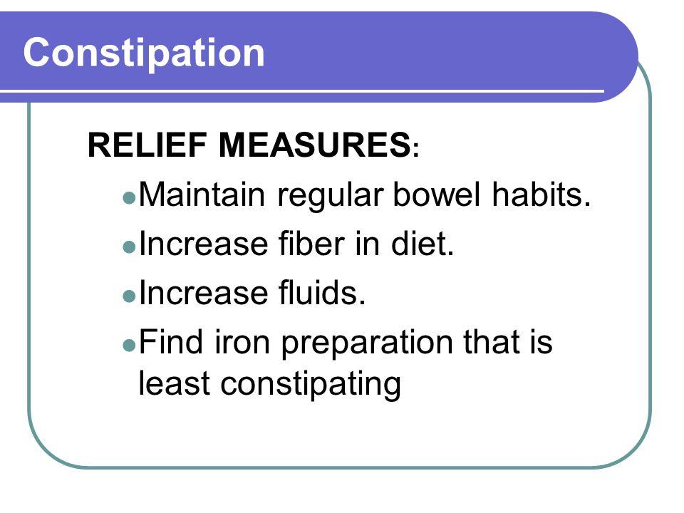 Constipation RELIEF MEASURES: Maintain regular bowel habits.