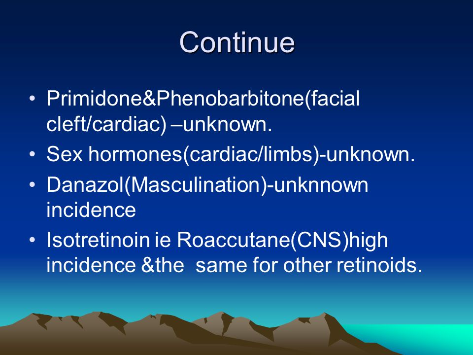 Continue Primidone&Phenobarbitone(facial cleft/cardiac) –unknown.