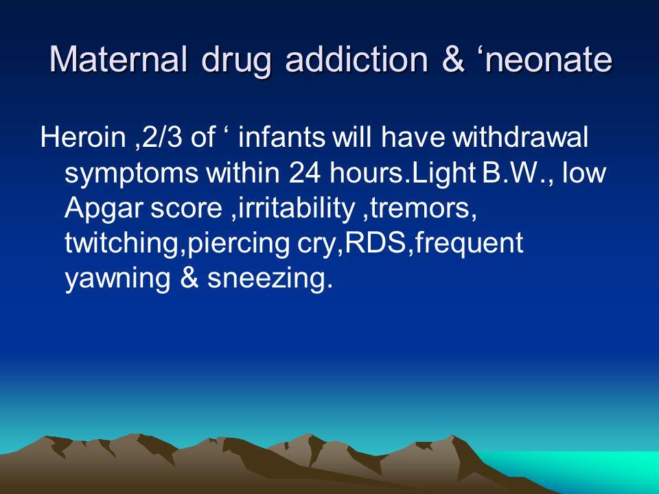 Maternal drug addiction & 'neonate