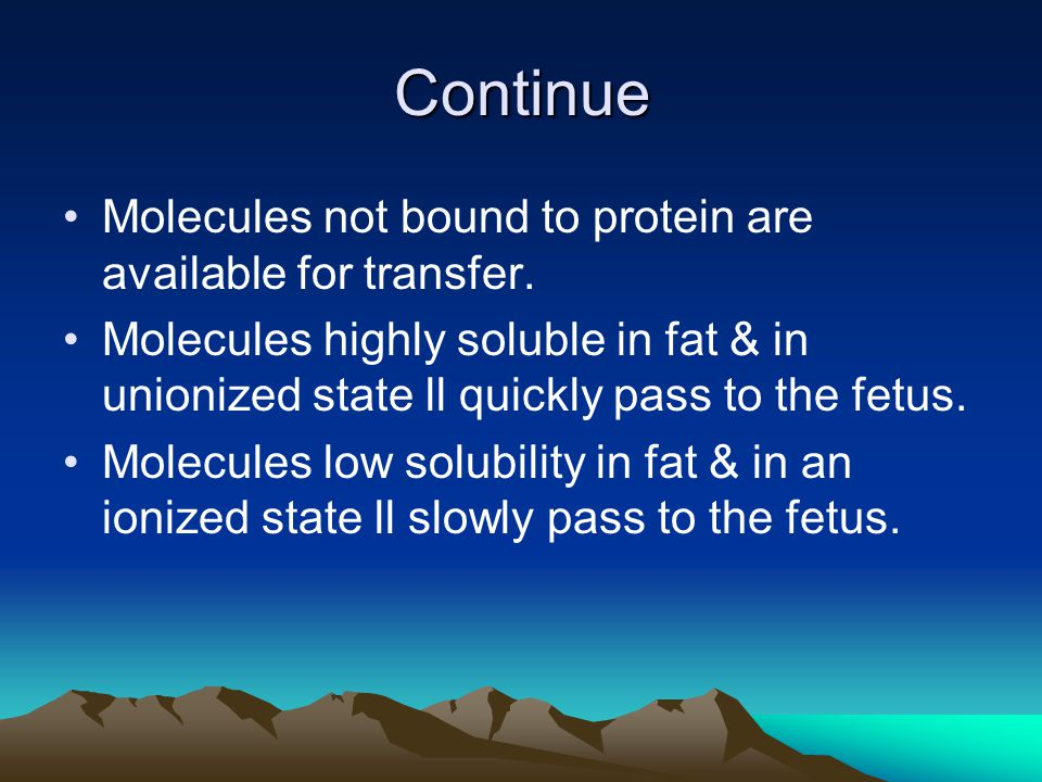 Continue Molecules not bound to protein are available for transfer.