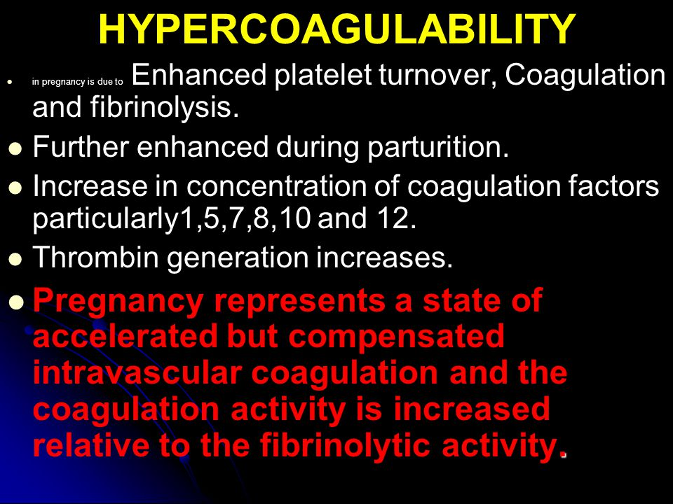 HYPERCOAGULABILITY in pregnancy is due to Enhanced platelet turnover, Coagulation and fibrinolysis.