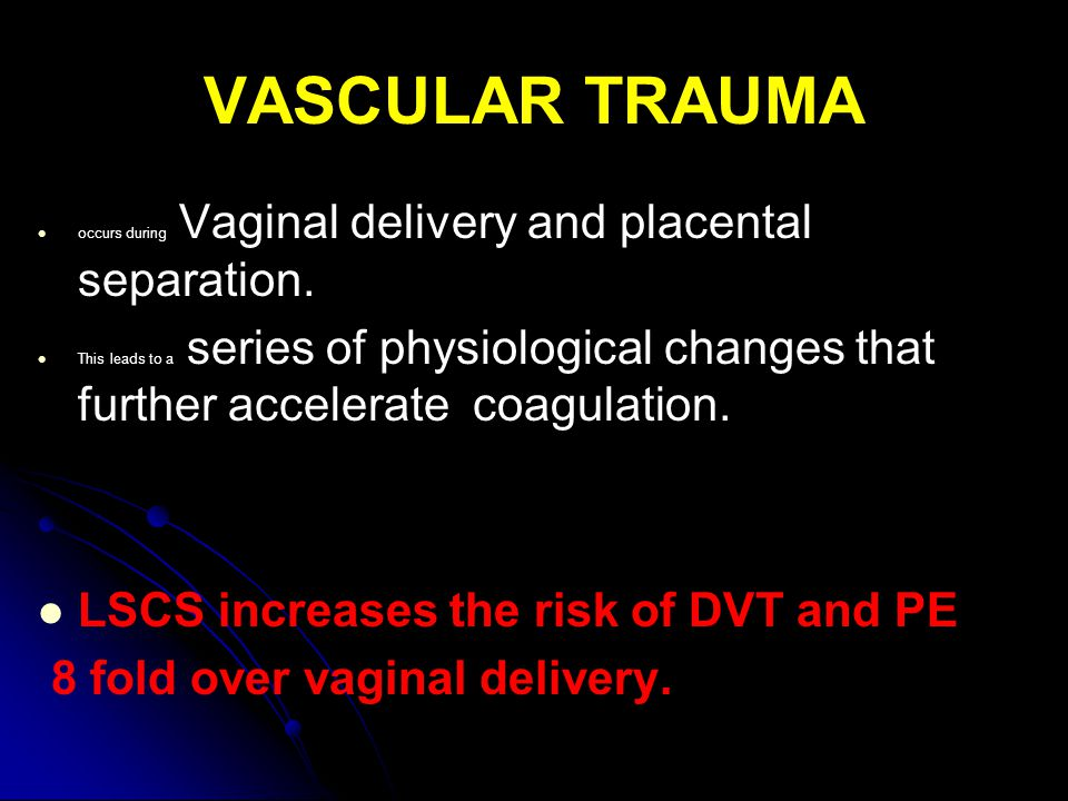 VASCULAR TRAUMA LSCS increases the risk of DVT and PE