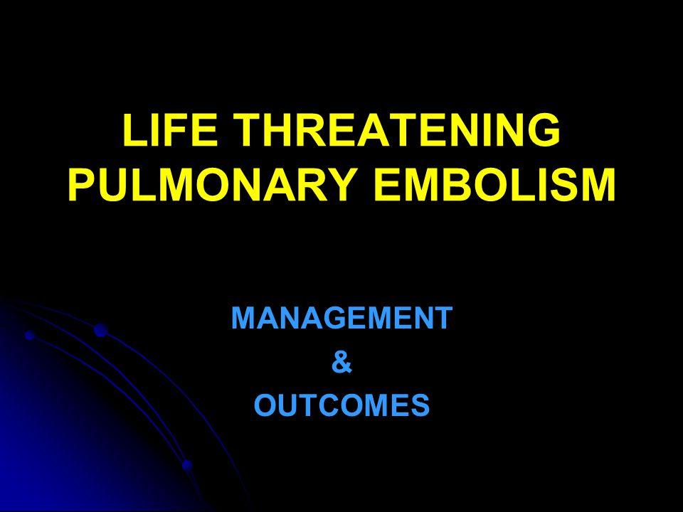 LIFE THREATENING PULMONARY EMBOLISM