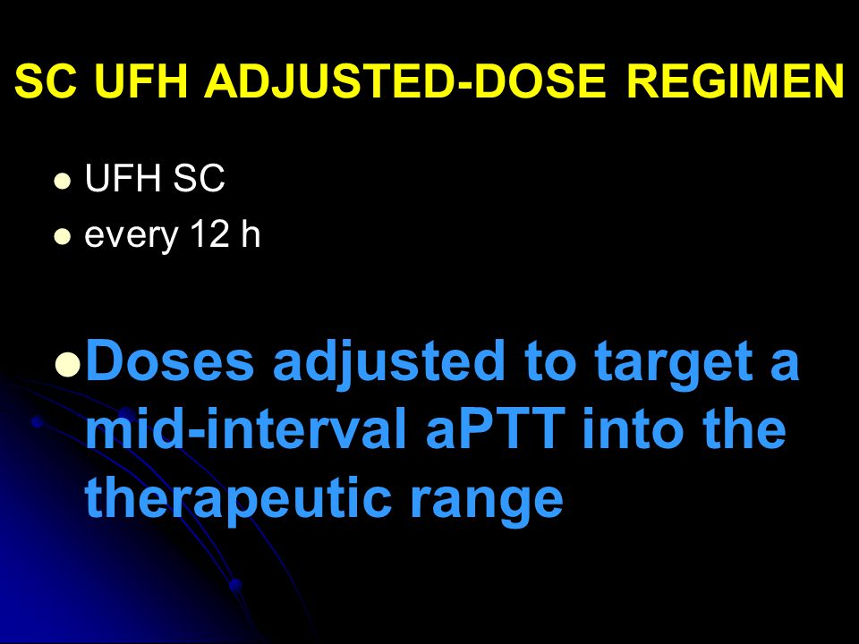 SC UFH ADJUSTED-DOSE REGIMEN