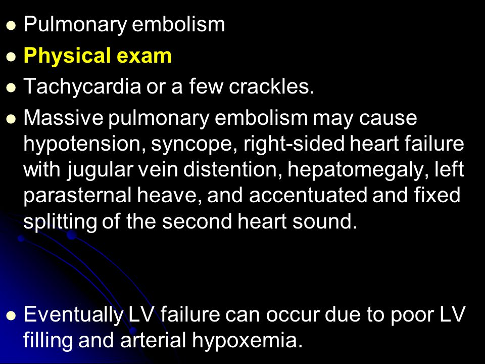Pulmonary embolism Physical exam. Tachycardia or a few crackles.