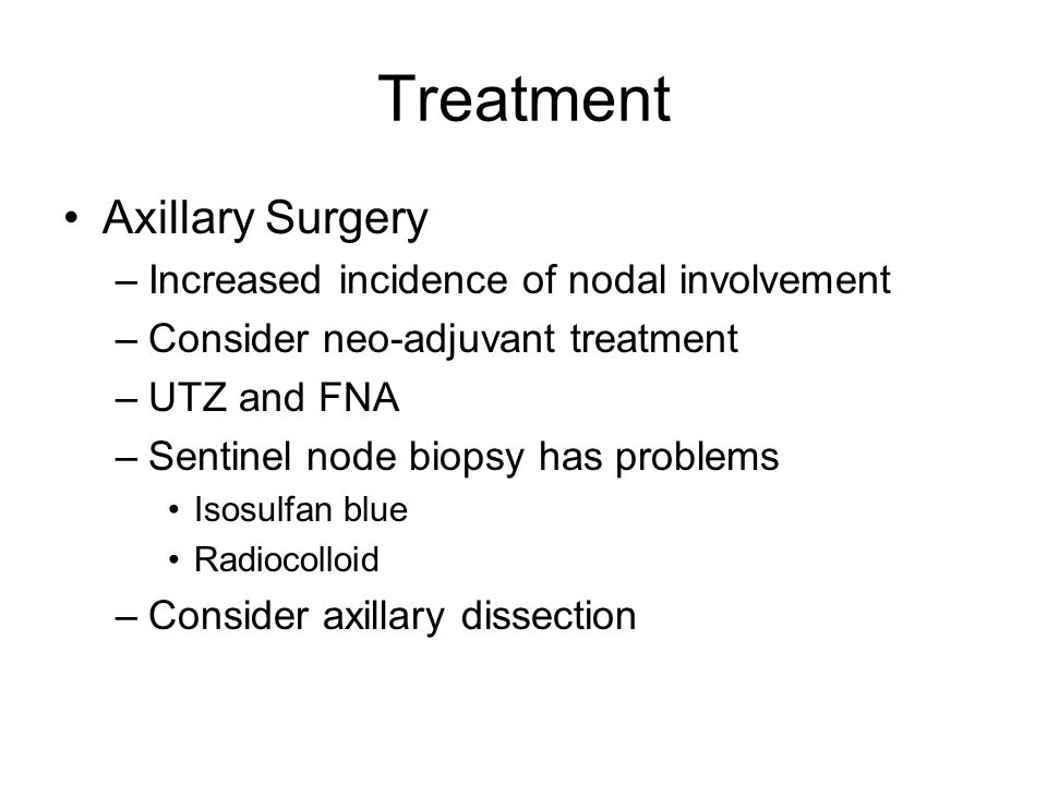 Treatment Axillary Surgery Increased incidence of nodal involvement
