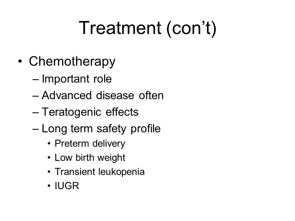 Treatment (con't) Chemotherapy Important role Advanced disease often