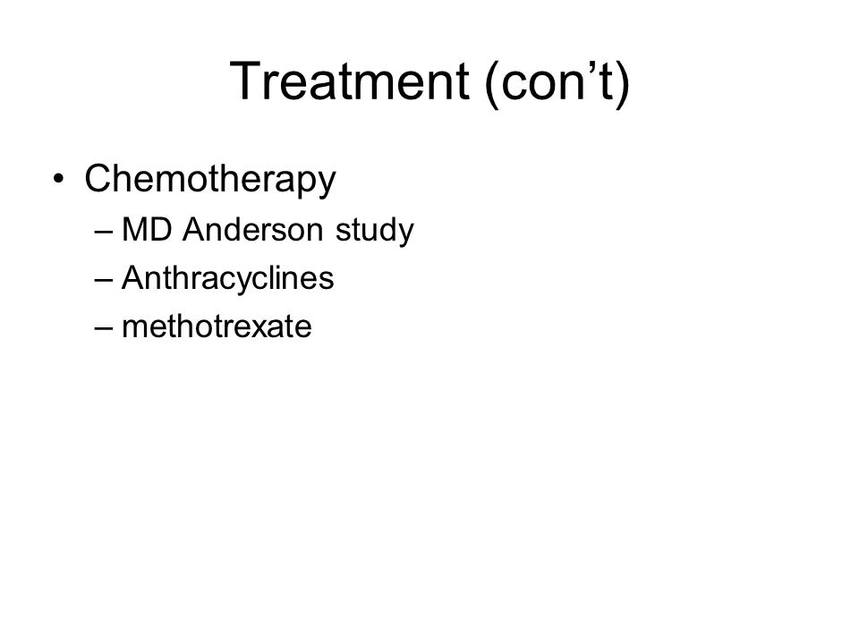 Treatment (con't) Chemotherapy MD Anderson study Anthracyclines