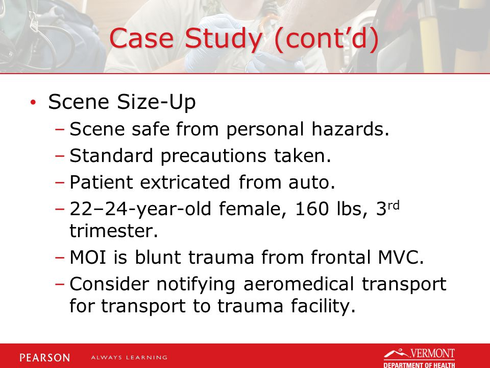 Case Study (cont'd) Scene Size-Up Scene safe from personal hazards.